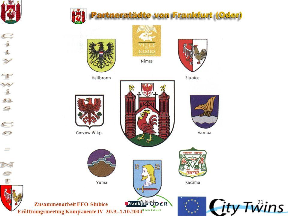 31 Eröffnungsmeeting Komponente IV 30.9.-1.10.2004 Zusammenarbeit FFO-Slubice