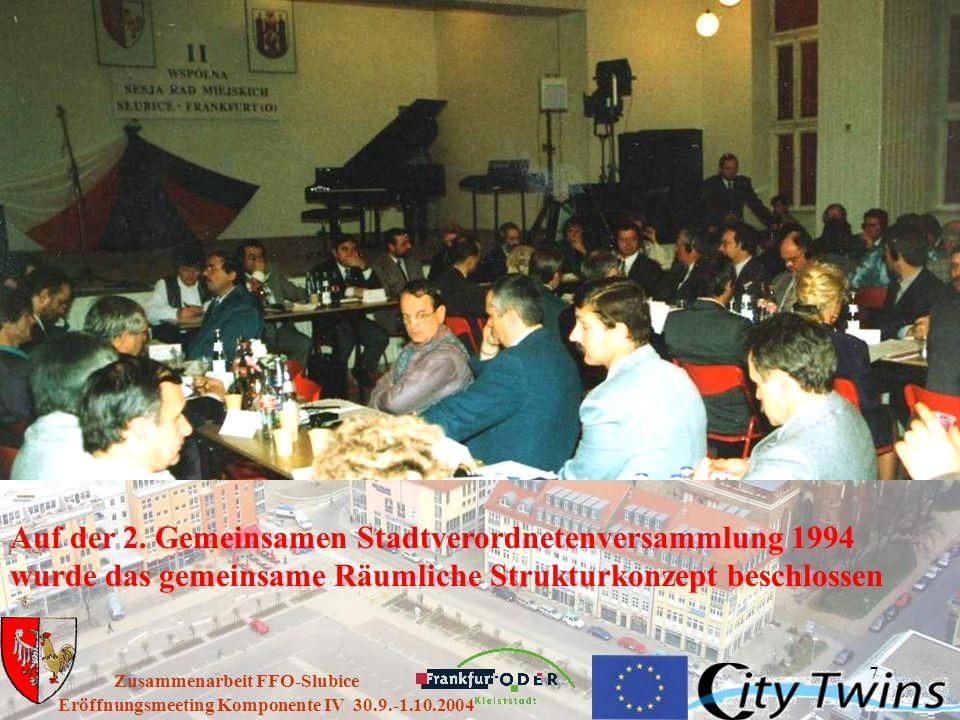 7 Eröffnungsmeeting Komponente IV 30.9.-1.10.2004 Zusammenarbeit FFO-Slubice Auf der 2. Gemeinsamen Stadtverordnetenversammlung 1994 wurde das gemeins