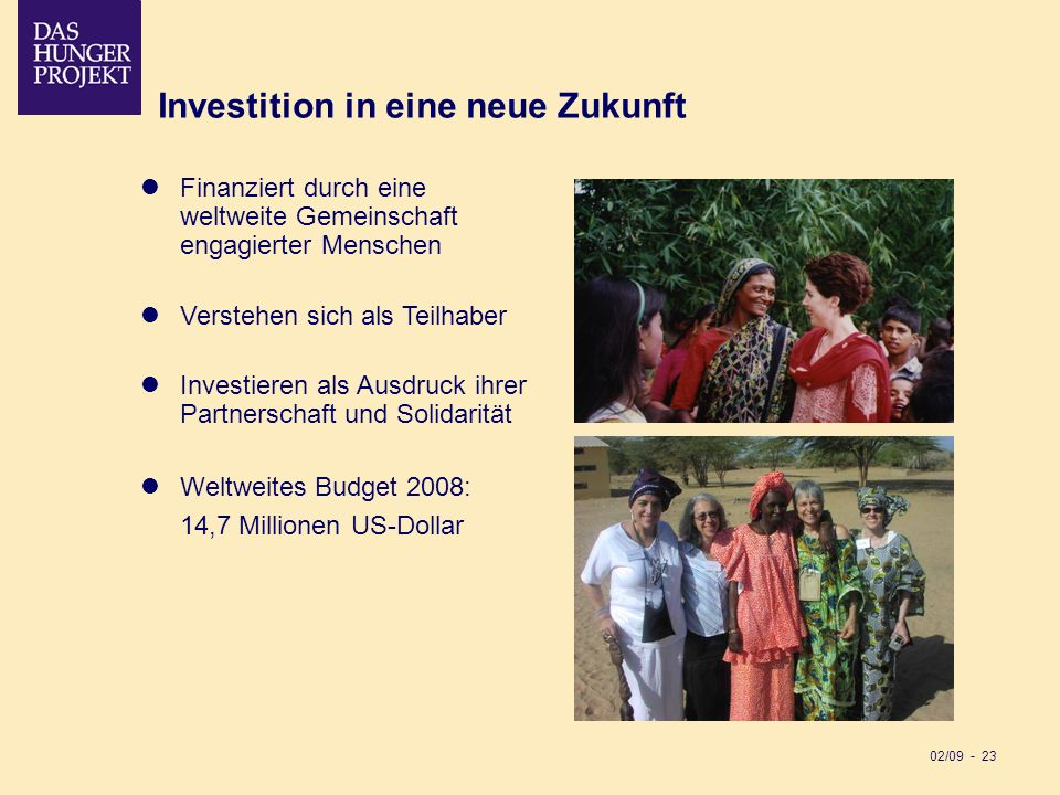 02/09 - 23 Investition in eine neue Zukunft Finanziert durch eine weltweite Gemeinschaft engagierter Menschen Verstehen sich als Teilhaber Investieren