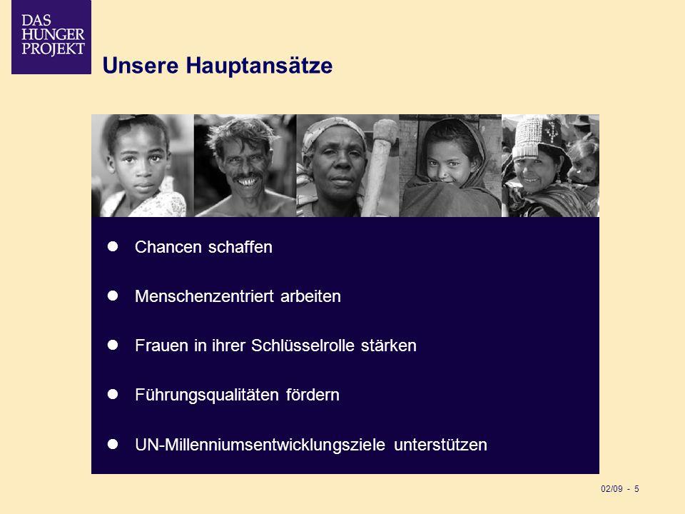 02/09 - 5 Unsere Hauptansätze Chancen schaffen Menschenzentriert arbeiten Frauen in ihrer Schlüsselrolle stärken Führungsqualitäten fördern UN-Millenn