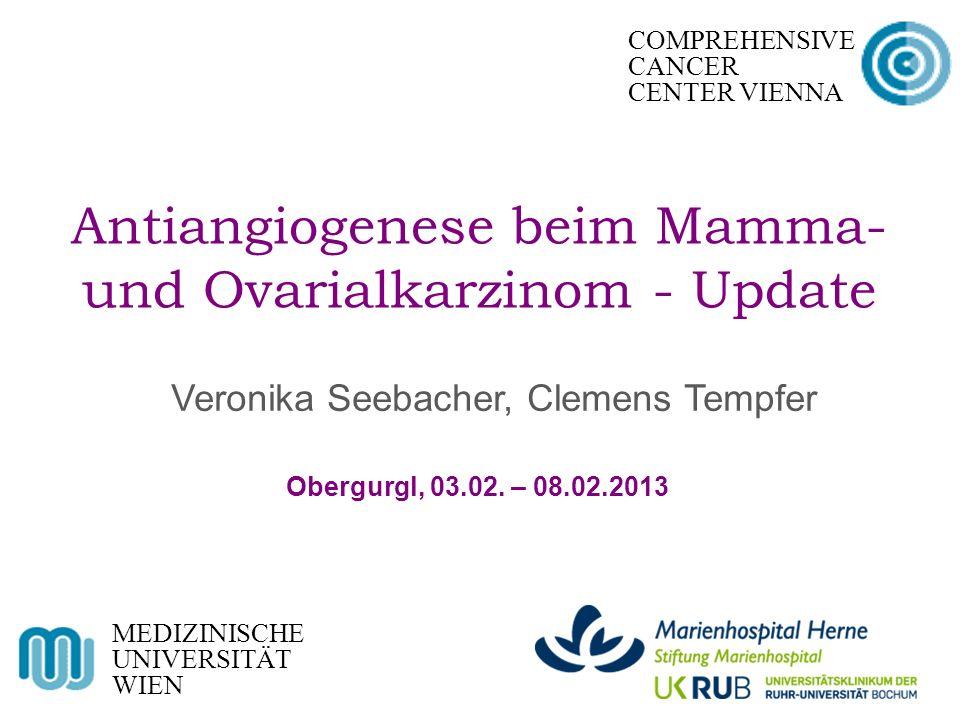 Antiangiogenese beim Mamma- und Ovarialkarzinom - Update MEDIZINISCHE UNIVERSITÄT WIEN COMPREHENSIVE CANCER CENTER VIENNA Obergurgl, 03.02.