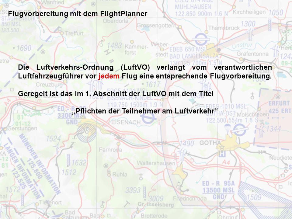Flugvorbereitung mit dem FlightPlanner Die Luftverkehrs-Ordnung (LuftVO) verlangt vom verantwortlichen Luftfahrzeugführer vor jedem Flug eine entsprechende Flugvorbereitung.
