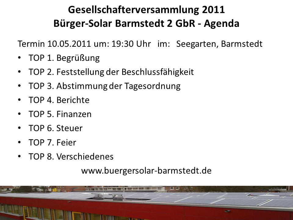 Gesellschafterversammlung 2011 Bürger-Solar Barmstedt 2 GbR - Agenda Termin 10.05.2011 um: 19:30 Uhr im: Seegarten, Barmstedt TOP 1. Begrüßung TOP 2.