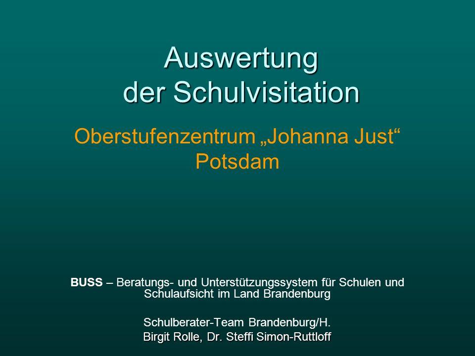 Auswertung der Schulvisitation Oberstufenzentrum Johanna Just Potsdam BUSS – Beratungs- und Unterstützungssystem für Schulen und Schulaufsicht im Land