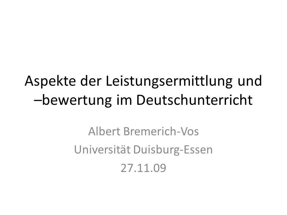 Aspekte der Leistungsermittlung und –bewertung im Deutschunterricht Albert Bremerich-Vos Universität Duisburg-Essen 27.11.09