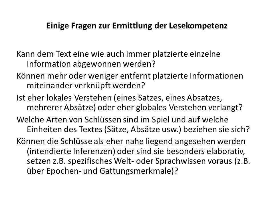 Einige Fragen zur Ermittlung der Lesekompetenz Kann dem Text eine wie auch immer platzierte einzelne Information abgewonnen werden? Können mehr oder w