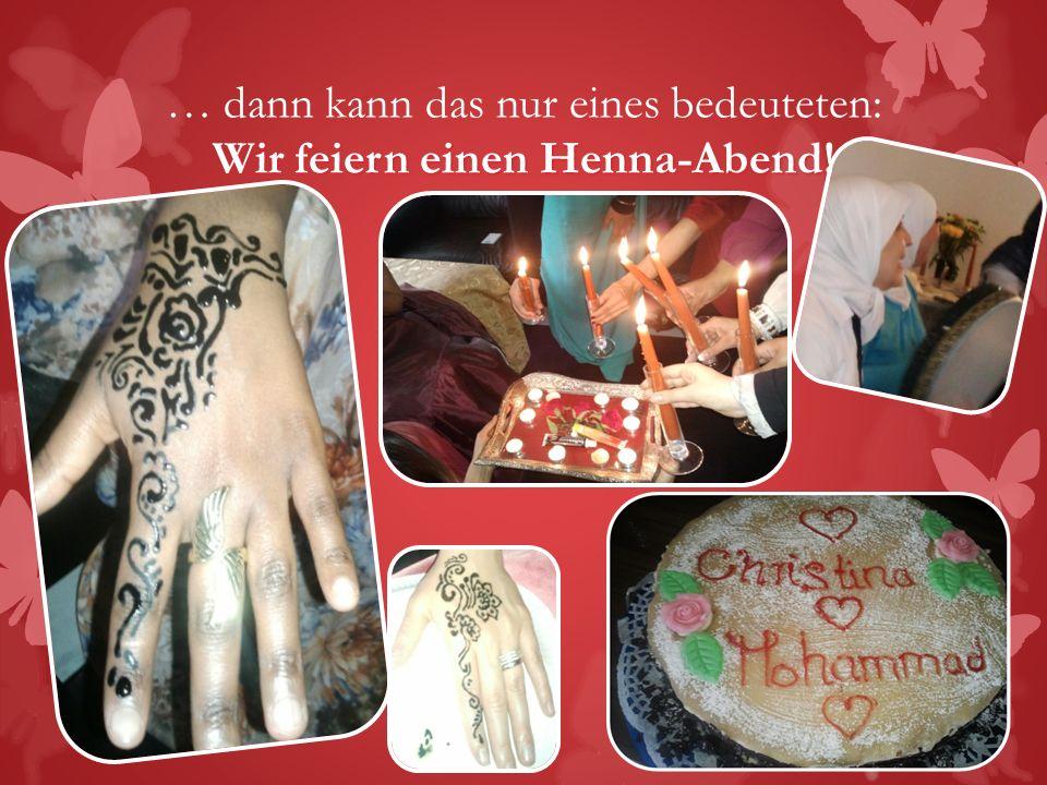 Wir feiern einen Henna-Abend! … dann kann das nur eines bedeuteten: Wir feiern einen Henna-Abend! Mai 2013Madrassatul-ilm_Leitfaden_Henna-Feier