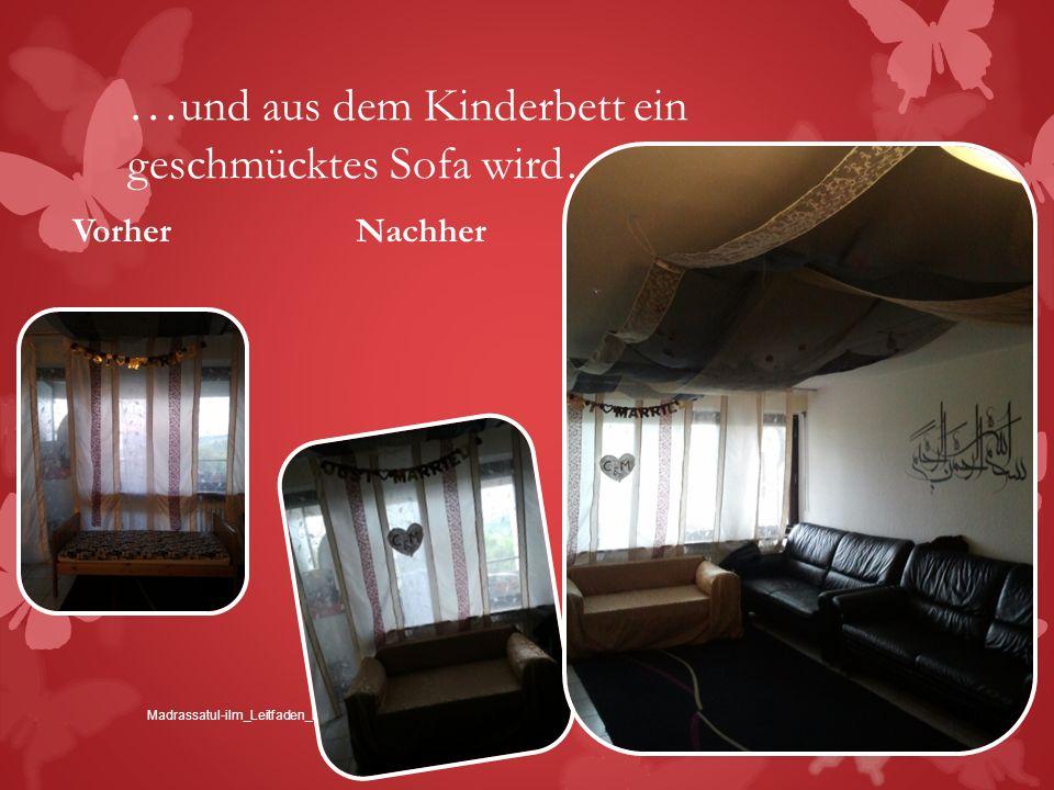 … und aus dem Kinderbett ein geschmücktes Sofa wird… Mai 2013Madrassatul-ilm_Leitfaden_Henna-Feier Vorher Nachher