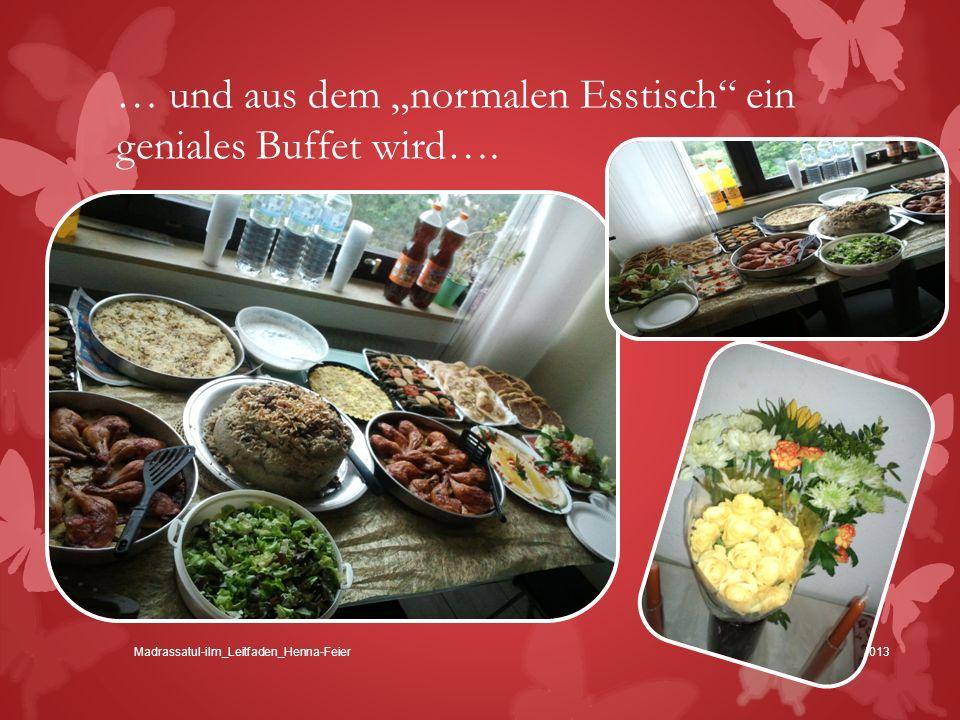 … und aus dem normalen Esstisch ein geniales Buffet wird…. Mai 2013Madrassatul-ilm_Leitfaden_Henna-Feier