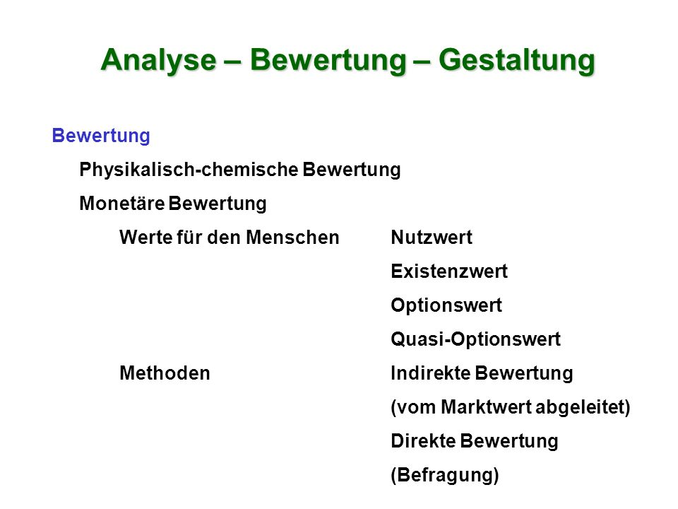 Bewertung Physikalisch-chemische Bewertung Monetäre Bewertung Werte für den MenschenNutzwert Existenzwert Optionswert Quasi-Optionswert MethodenIndire
