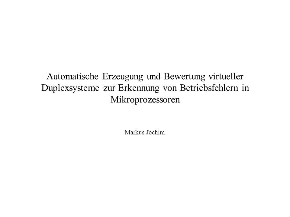 Automatische Erzeugung und Bewertung virtueller Duplexsysteme zur Erkennung von Betriebsfehlern in Mikroprozessoren Markus Jochim