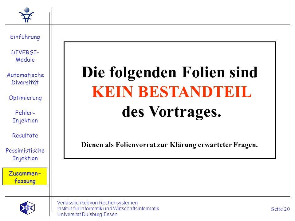 Einführung DIVERSI- Module Automatische Diversität Optimierung Fehler- Injektion Resultate Pessimistische Injektion Zusammen- fassung Seite 20 Verläss