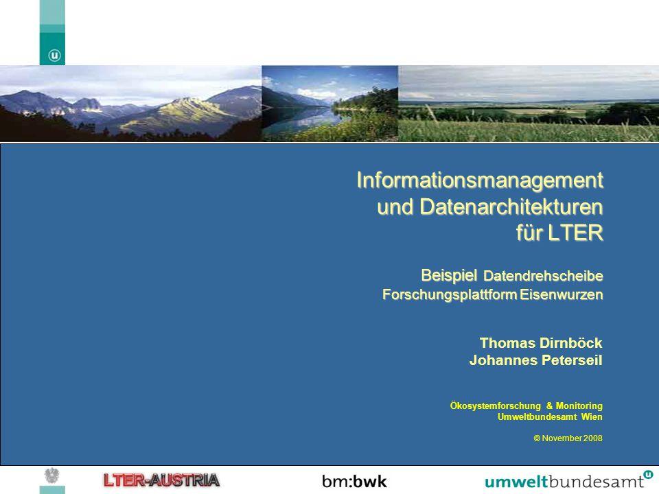 Informationsmanagement und Datenarchitekturen für LTER Beispiel Datendrehscheibe Forschungsplattform Eisenwurzen Thomas Dirnböck Johannes Peterseil Ök