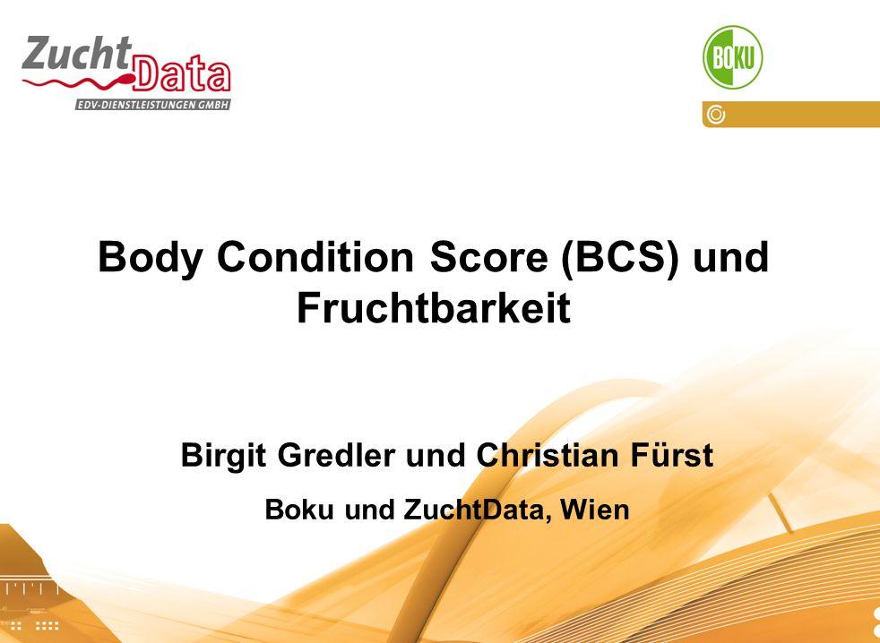 ZAR-Seminar, 16.03.2006 Body Condition Score (BCS) und Fruchtbarkeit Birgit Gredler und Christian Fürst Boku und ZuchtData, Wien