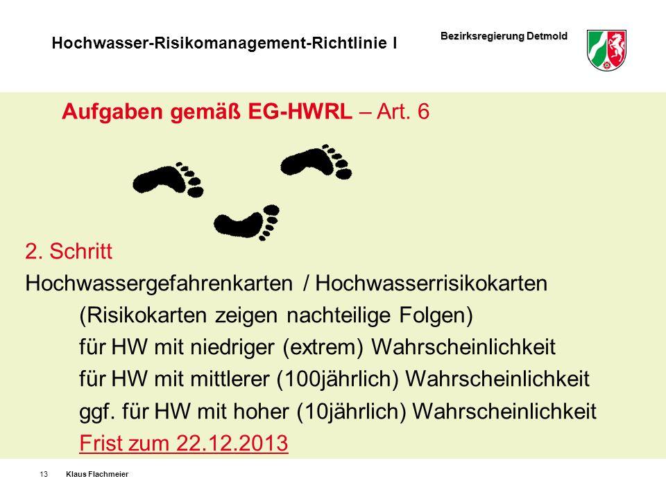 Bezirksregierung Detmold Hochwasser-Risikomanagement-Richtlinie I Klaus Flachmeier13 Aufgaben gemäß EG-HWRL – Art. 6 2. Schritt Hochwassergefahrenkart