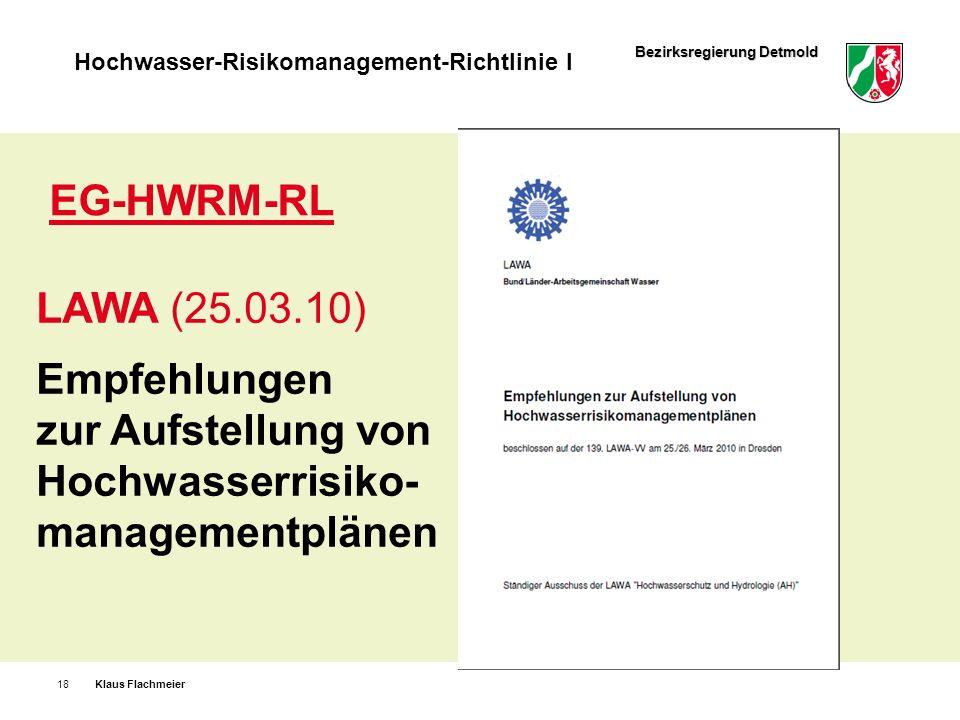 Bezirksregierung Detmold Hochwasser-Risikomanagement-Richtlinie I Klaus Flachmeier18 LAWA (25.03.10) Empfehlungen zur Aufstellung von Hochwasserrisiko