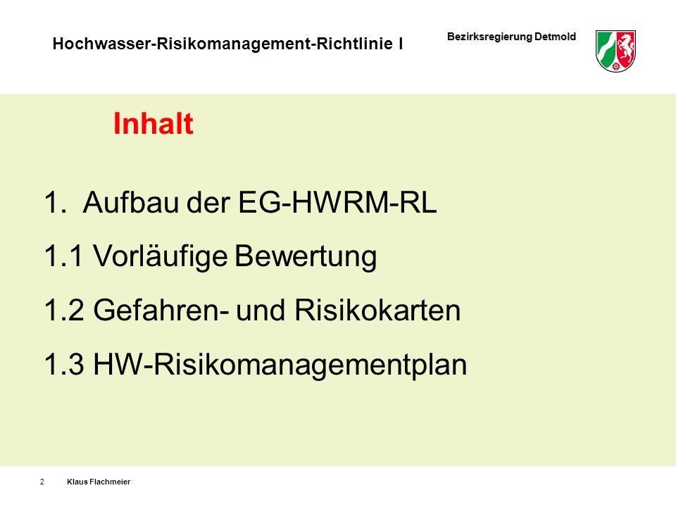 Bezirksregierung Detmold Hochwasser-Risikomanagement-Richtlinie I Klaus Flachmeier2 Inhalt 1. Aufbau der EG-HWRM-RL 1.1 Vorläufige Bewertung 1.2 Gefah