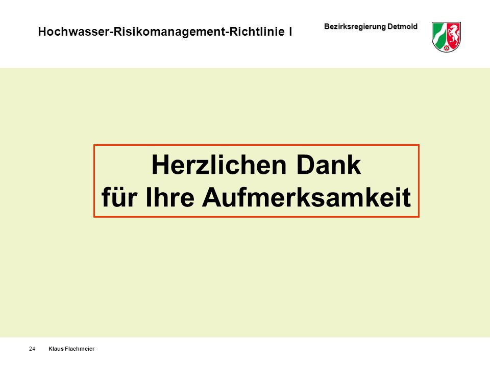 Bezirksregierung Detmold Hochwasser-Risikomanagement-Richtlinie I Klaus Flachmeier24 Herzlichen Dank für Ihre Aufmerksamkeit