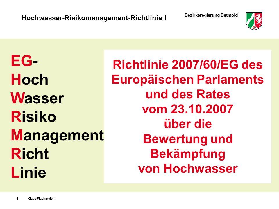 Bezirksregierung Detmold Hochwasser-Risikomanagement-Richtlinie I Zusammenführung des HW-ArtikelG und der EG-HWRM-RL im Abschnitt 6 mit den §§ 72 - 81 Wasserhaushaltsgesetz vom 31.07.09 Klaus Flachmeier4