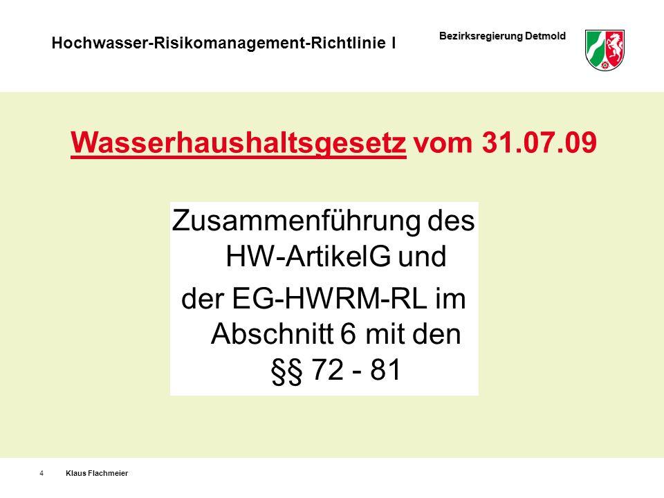Bezirksregierung Detmold Hochwasser-Risikomanagement-Richtlinie I Zusammenführung des HW-ArtikelG und der EG-HWRM-RL im Abschnitt 6 mit den §§ 72 - 81