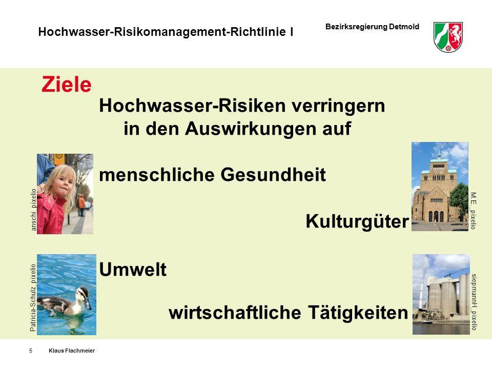 Bezirksregierung Detmold Hochwasser-Risikomanagement-Richtlinie I Klaus Flachmeier5 Hochwasser-Risiken verringern in den Auswirkungen auf menschliche