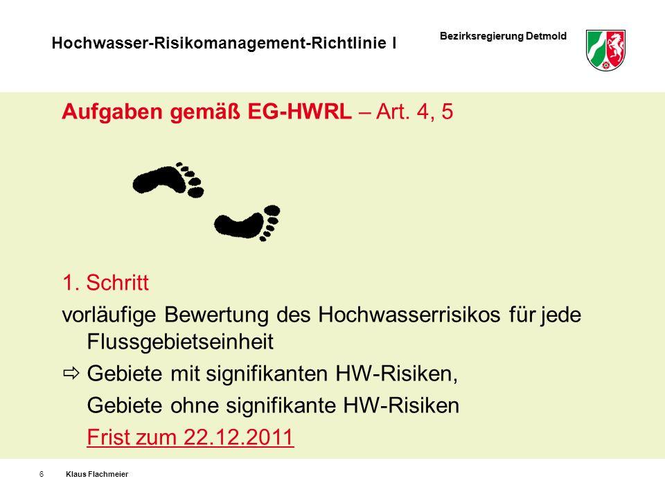Bezirksregierung Detmold Hochwasser-Risikomanagement-Richtlinie I Klaus Flachmeier6 Aufgaben gemäß EG-HWRL – Art. 4, 5 1. Schritt vorläufige Bewertung