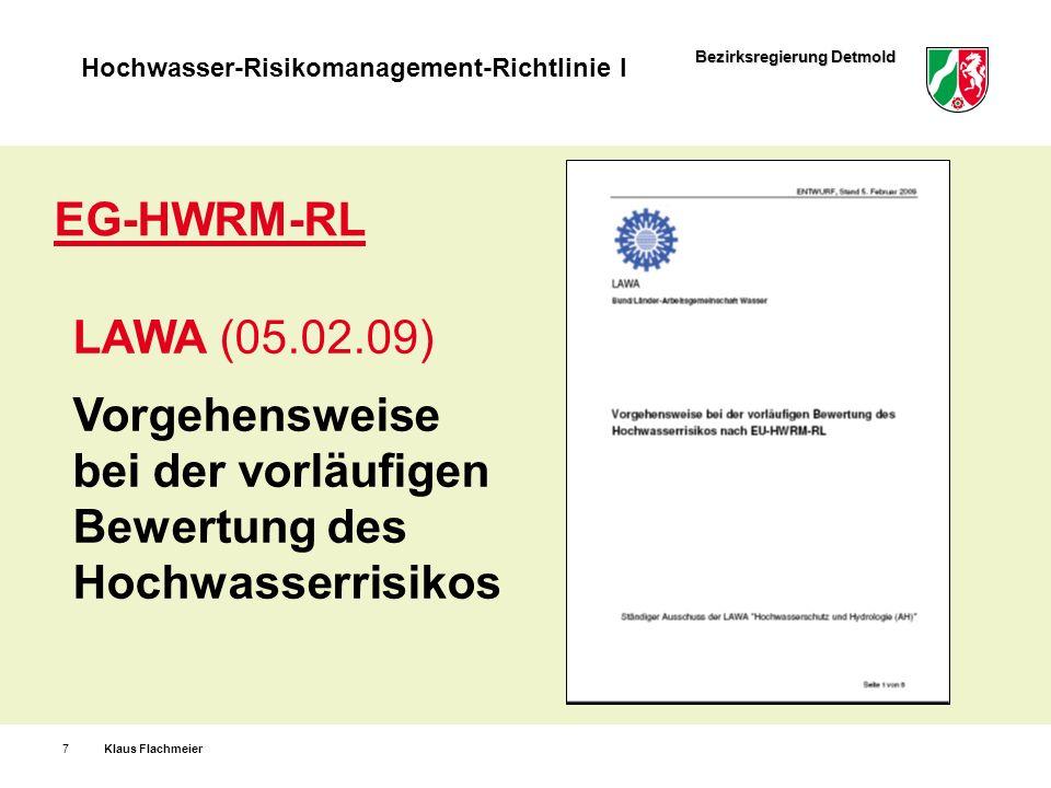 Bezirksregierung Detmold Hochwasser-Risikomanagement-Richtlinie I Klaus Flachmeier18 LAWA (25.03.10) Empfehlungen zur Aufstellung von Hochwasserrisiko- managementplänen EG-HWRM-RL
