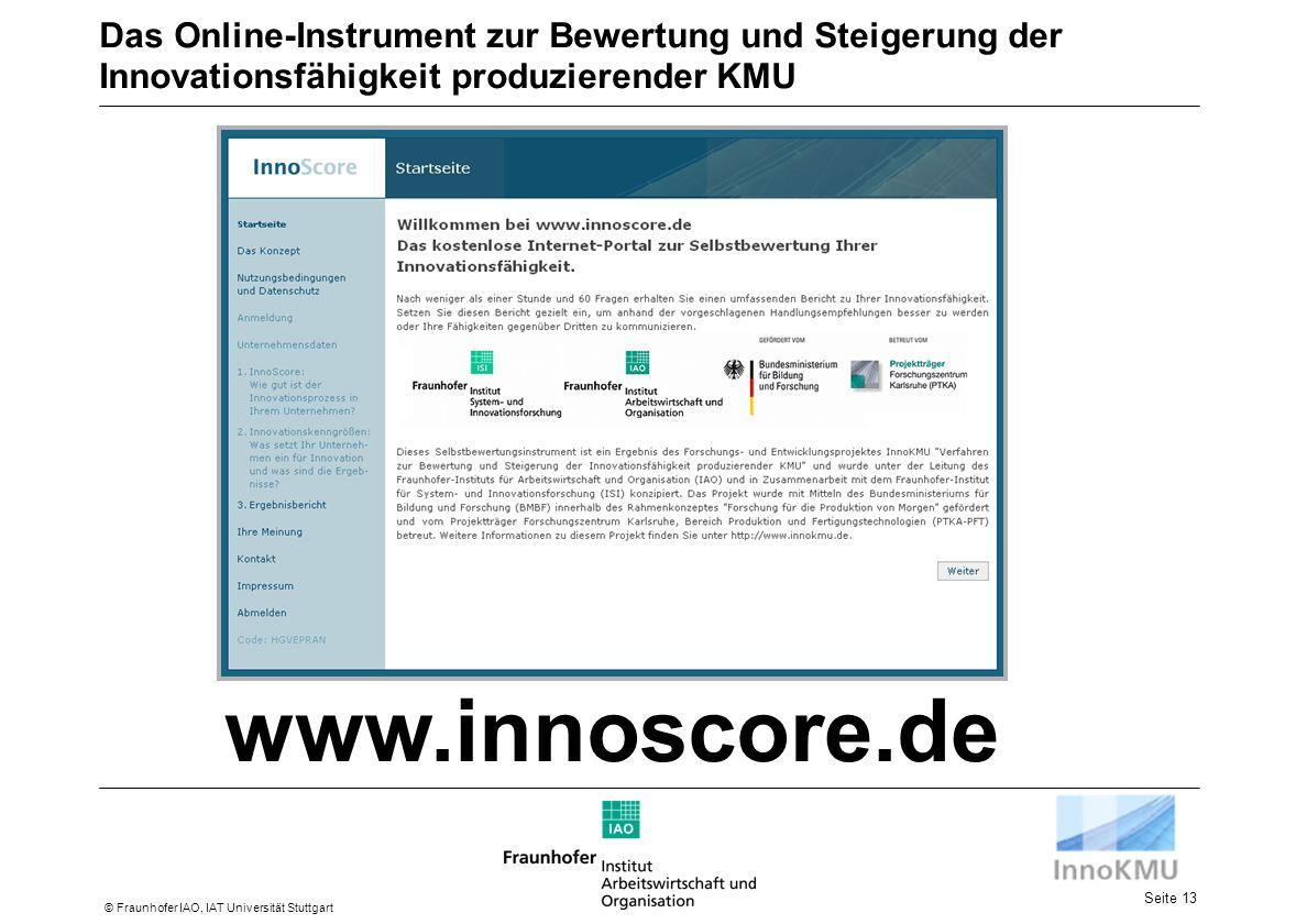 Seite 13 © Fraunhofer IAO, IAT Universität Stuttgart Das Online-Instrument zur Bewertung und Steigerung der Innovationsfähigkeit produzierender KMU www.innoscore.de