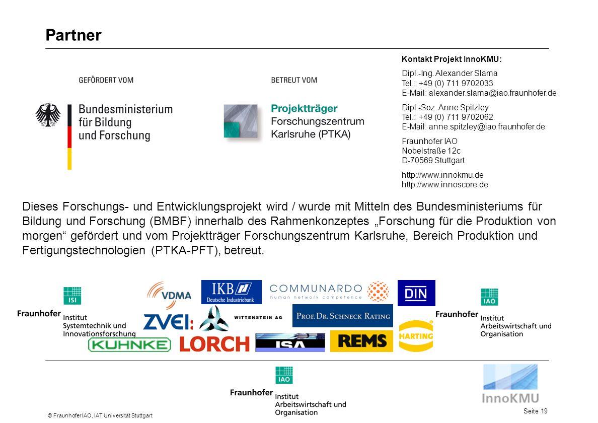 Seite 19 © Fraunhofer IAO, IAT Universität Stuttgart Partner Dieses Forschungs- und Entwicklungsprojekt wird / wurde mit Mitteln des Bundesministeriums für Bildung und Forschung (BMBF) innerhalb des Rahmenkonzeptes Forschung für die Produktion von morgen gefördert und vom Projektträger Forschungszentrum Karlsruhe, Bereich Produktion und Fertigungstechnologien (PTKA-PFT), betreut.