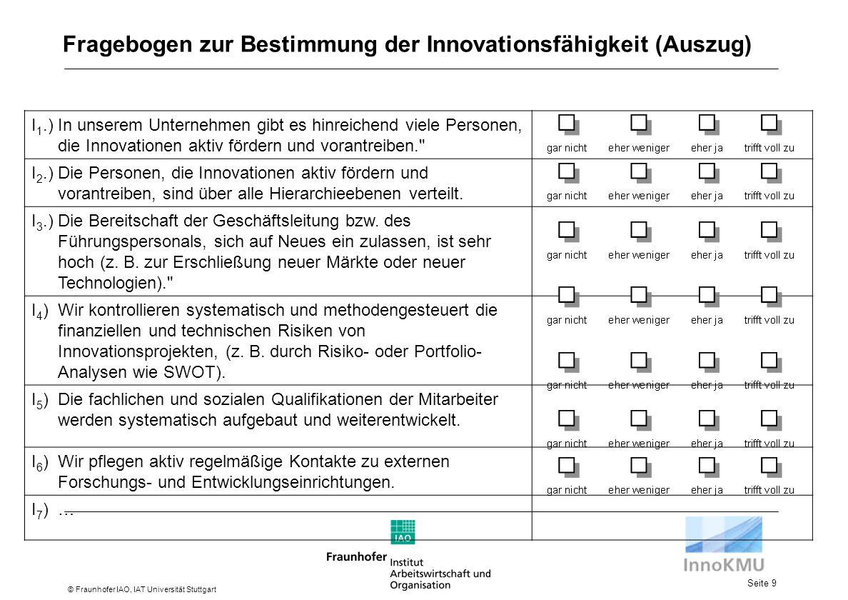 Seite 9 © Fraunhofer IAO, IAT Universität Stuttgart I 1.)In unserem Unternehmen gibt es hinreichend viele Personen, die Innovationen aktiv fördern und vorantreiben. I 2.)Die Personen, die Innovationen aktiv fördern und vorantreiben, sind über alle Hierarchieebenen verteilt.