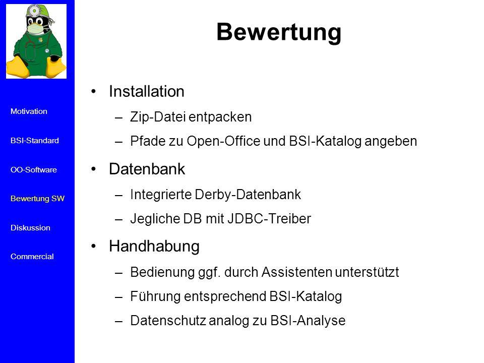Bewertung Installation –Zip-Datei entpacken –Pfade zu Open-Office und BSI-Katalog angeben Datenbank –Integrierte Derby-Datenbank –Jegliche DB mit JDBC-Treiber Handhabung –Bedienung ggf.