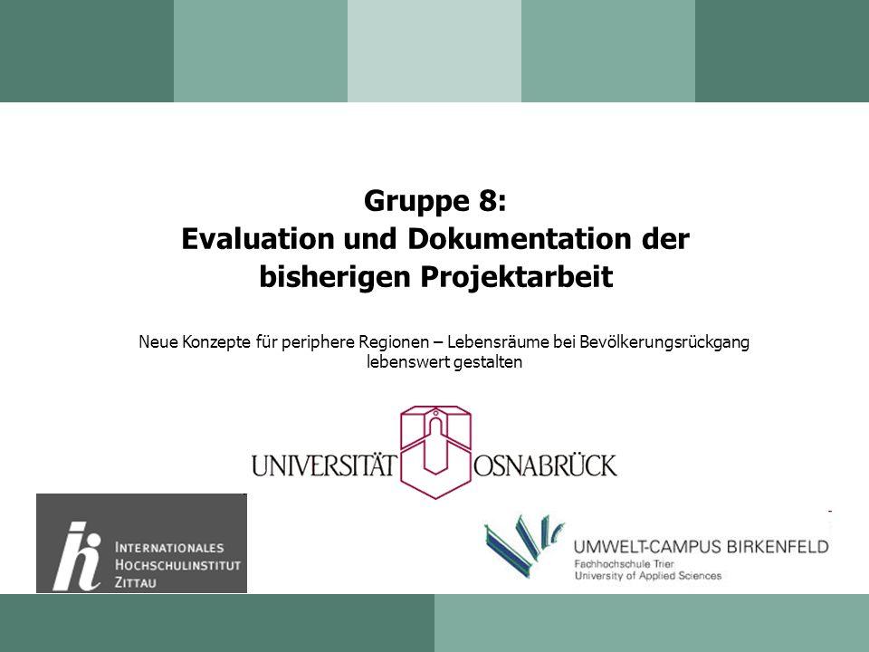 Gruppe 8: Evaluation und Dokumentation der bisherigen Projektarbeit Neue Konzepte für periphere Regionen – Lebensräume bei Bevölkerungsrückgang lebens