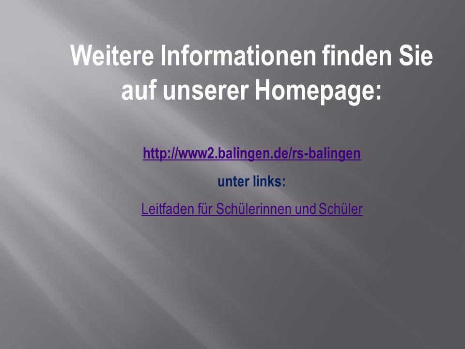 Weitere Informationen finden Sie auf unserer Homepage: http://www2.balingen.de/rs-balingen unter links: Leitfaden für Schülerinnen und Schüler