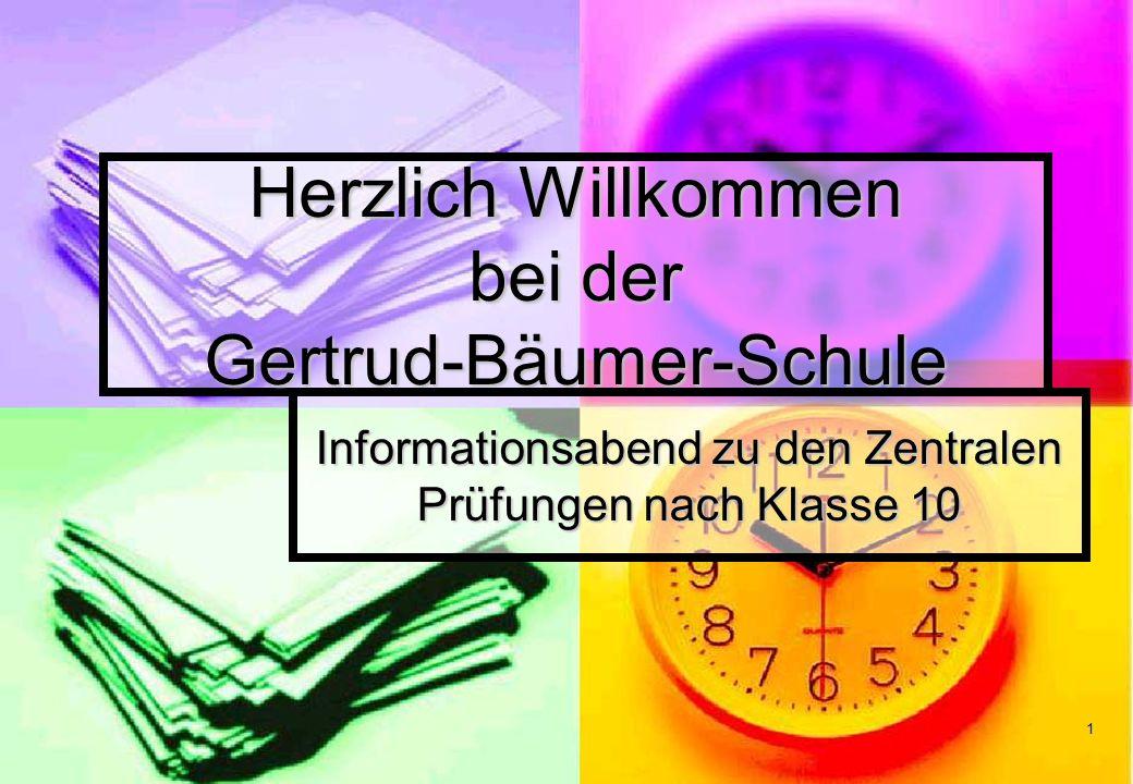 1 Herzlich Willkommen bei der Gertrud-Bäumer-Schule Informationsabend zu den Zentralen Prüfungen nach Klasse 10