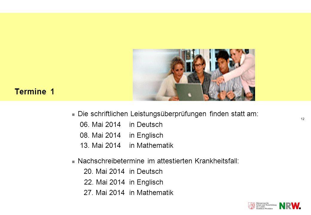 12 Termine 1 Die schriftlichen Leistungsüberprüfungen finden statt am: 06. Mai 2014in Deutsch 08. Mai 2014 in Englisch 13. Mai 2014in Mathematik Nachs