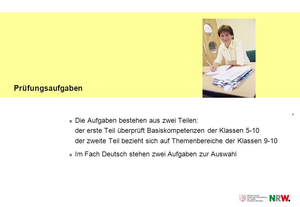 4 Prüfungsaufgaben Die Aufgaben bestehen aus zwei Teilen: der erste Teil überprüft Basiskompetenzen der Klassen 5-10 der zweite Teil bezieht sich auf