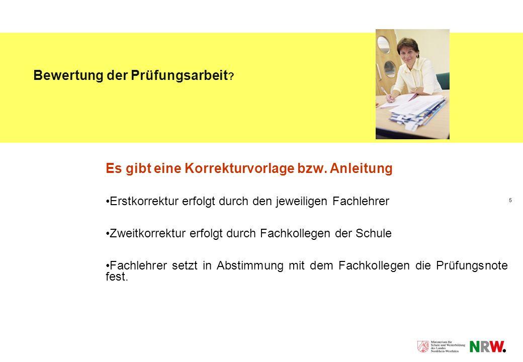 5 Es gibt eine Korrekturvorlage bzw. Anleitung Erstkorrektur erfolgt durch den jeweiligen Fachlehrer Zweitkorrektur erfolgt durch Fachkollegen der Sch