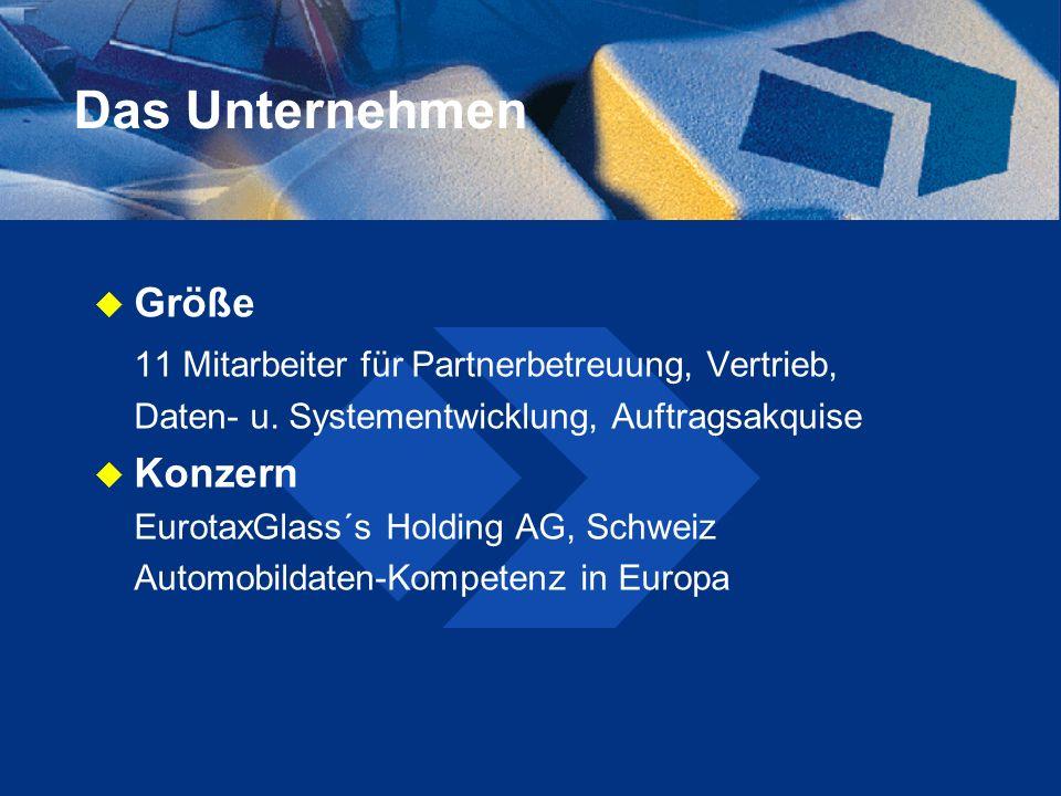 Das Unternehmen Größe 11 Mitarbeiter für Partnerbetreuung, Vertrieb, Daten- u. Systementwicklung, Auftragsakquise Konzern EurotaxGlass´s Holding AG, S
