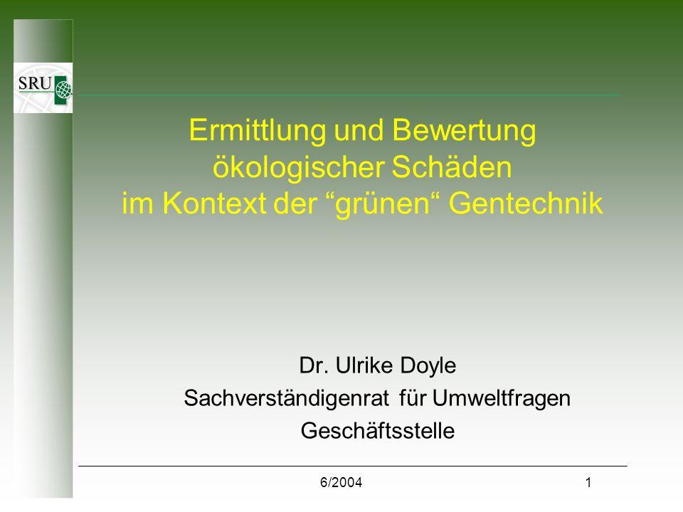 6/20041 Ermittlung und Bewertung ökologischer Schäden im Kontext der grünen Gentechnik Dr.