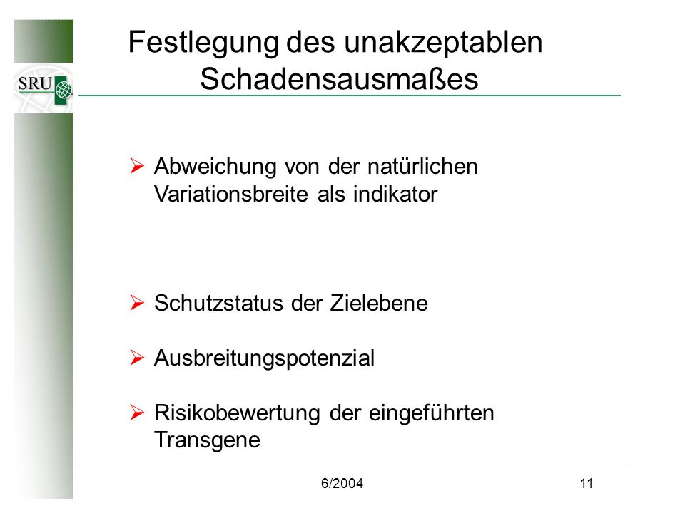 6/200411 Festlegung des unakzeptablen Schadensausmaßes Abweichung von der natürlichen Variationsbreite als indikator Schutzstatus der Zielebene Ausbreitungspotenzial Risikobewertung der eingeführten Transgene