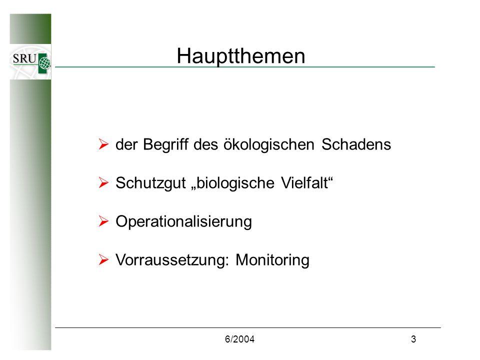 6/20043 Hauptthemen der Begriff des ökologischen Schadens Schutzgut biologische Vielfalt Operationalisierung Vorraussetzung: Monitoring