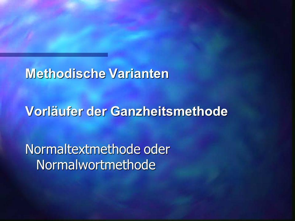 Methodische Varianten Vorläufer der Ganzheitsmethode Normaltextmethode oder Normalwortmethode