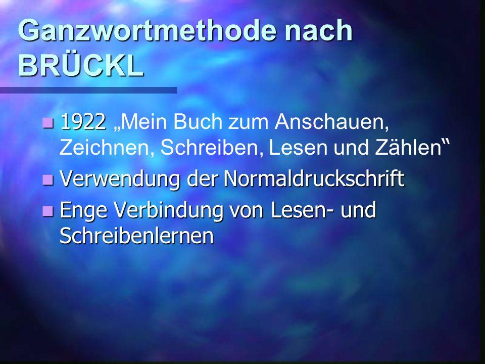 Ganzwortmethode nach BRÜCKL 1922 1922 Mein Buch zum Anschauen, Zeichnen, Schreiben, Lesen und Zählen Verwendung der Normaldruckschrift Verwendung der Normaldruckschrift Enge Verbindung von Lesen- und Schreibenlernen Enge Verbindung von Lesen- und Schreibenlernen