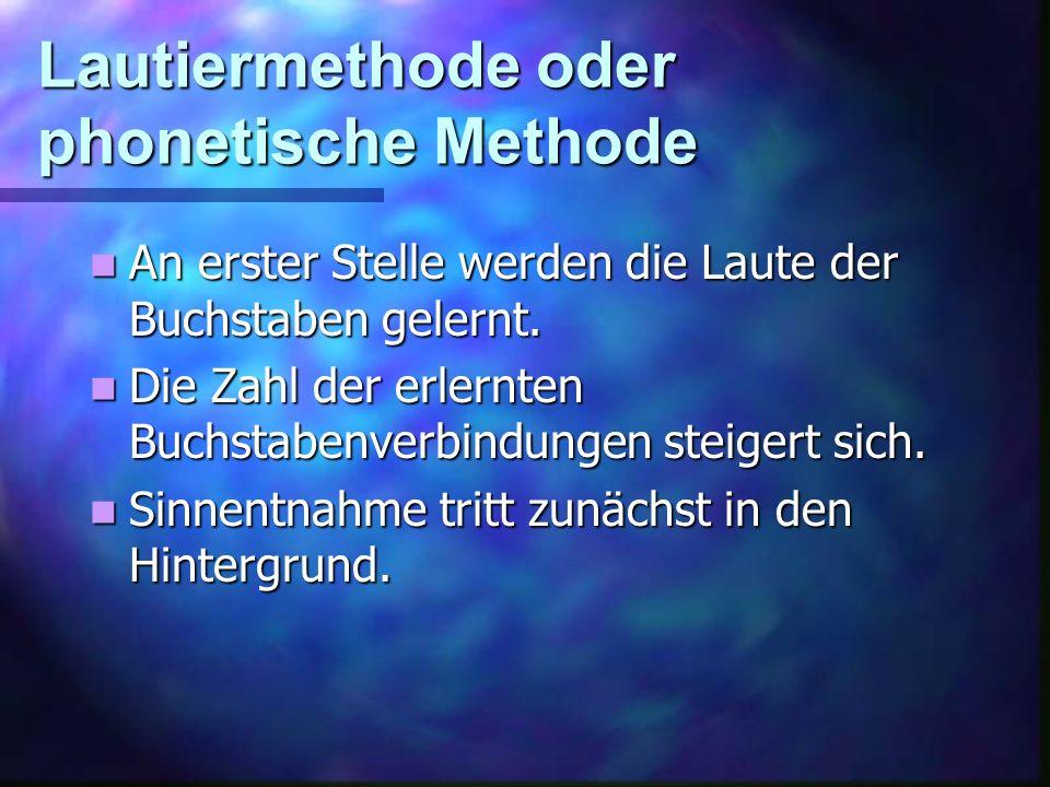 Lautiermethode oder phonetische Methode An erster Stelle werden die Laute der Buchstaben gelernt.