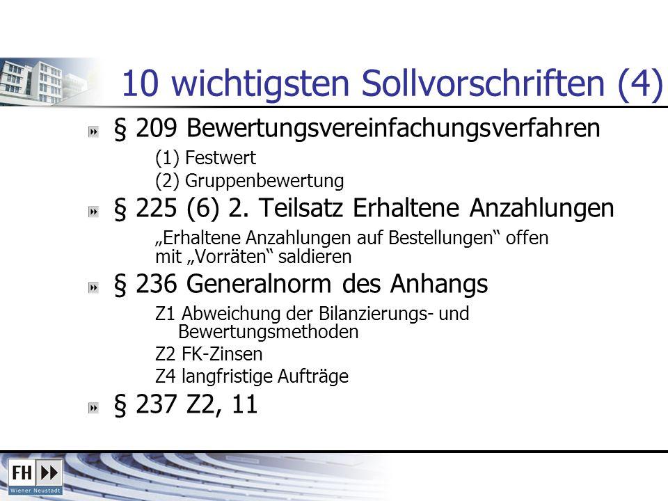 10 wichtigsten Sollvorschriften (4) § 209 Bewertungsvereinfachungsverfahren (1) Festwert (2) Gruppenbewertung § 225 (6) 2. Teilsatz Erhaltene Anzahlun