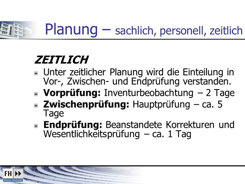 Planung – sachlich, personell, zeitlich ZEITLICH Unter zeitlicher Planung wird die Einteilung in Vor-, Zwischen- und Endprüfung verstanden. Vorprüfung