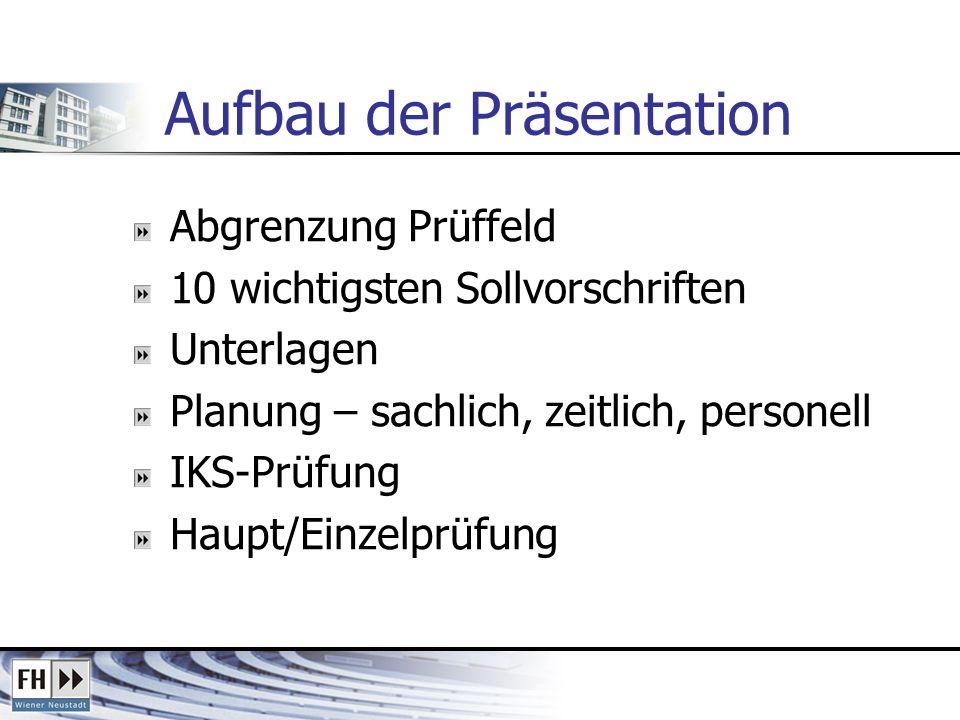 Aufbau der Präsentation Abgrenzung Prüffeld 10 wichtigsten Sollvorschriften Unterlagen Planung – sachlich, zeitlich, personell IKS-Prüfung Haupt/Einzelprüfung