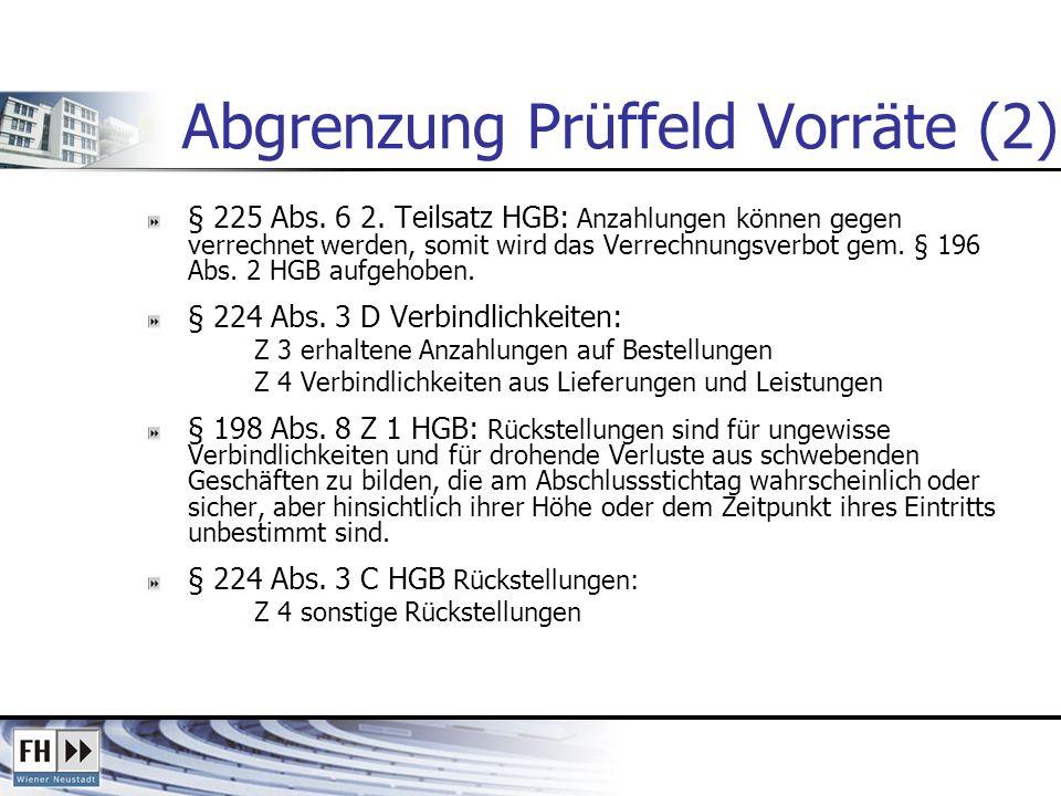 Abgrenzung Prüffeld Vorräte (2) § 225 Abs. 6 2. Teilsatz HGB: Anzahlungen können gegen verrechnet werden, somit wird das Verrechnungsverbot gem. § 196
