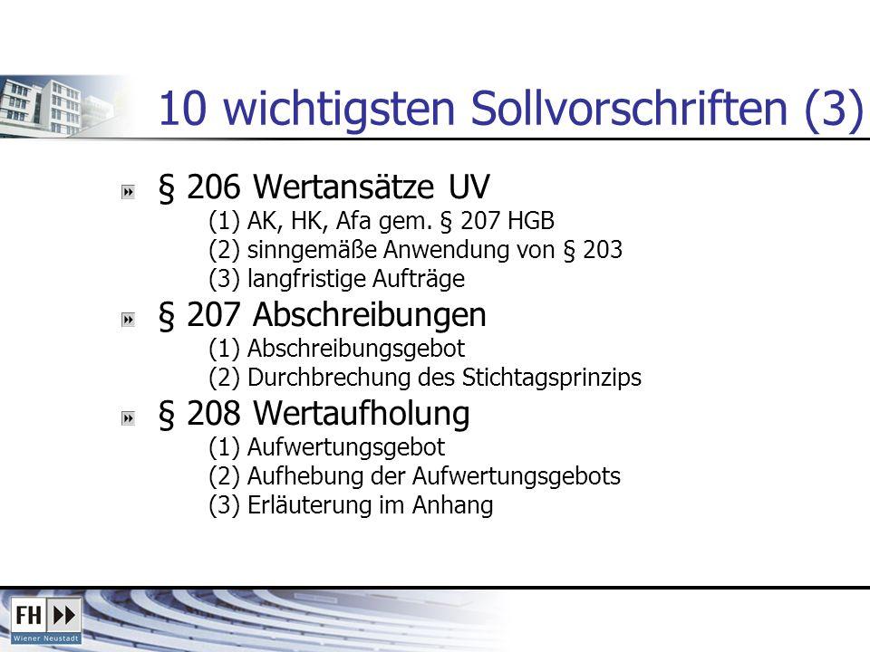 10 wichtigsten Sollvorschriften (3) § 206 Wertansätze UV (1) AK, HK, Afa gem. § 207 HGB (2) sinngemäße Anwendung von § 203 (3) langfristige Aufträge §