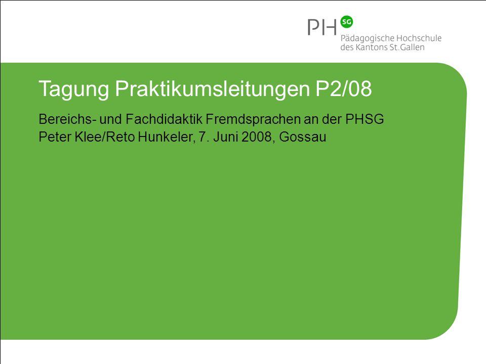 Pädagogische Hochschule des Kantons St.Gallen 1 Tagung Praktikumsleitungen P2/08 Bereichs- und Fachdidaktik Fremdsprachen an der PHSG Peter Klee/Reto